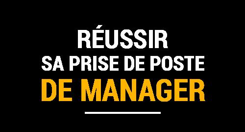 Réussir sa prise de poste de Manager