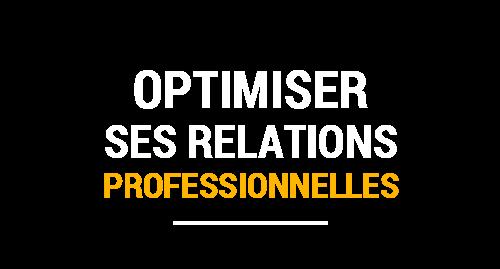 Optimiser ses relations professionnelles