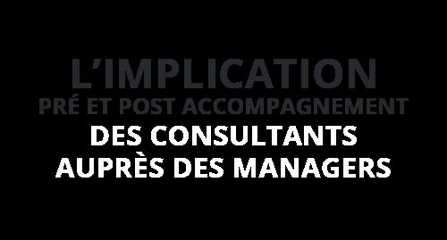 L'implication Pré et Post accompagnement des consultants auprès des managers